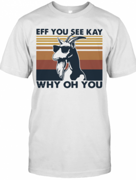 Goat Eff You See Kay Why Oh You Vintage T-Shirt
