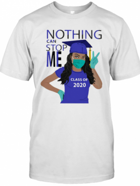 Graduation Nothing Can Stop Me Class Of 2020 T-Shirt