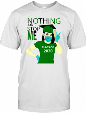 Green Nothing Can Stop Me Class Of 2020 T-Shirt