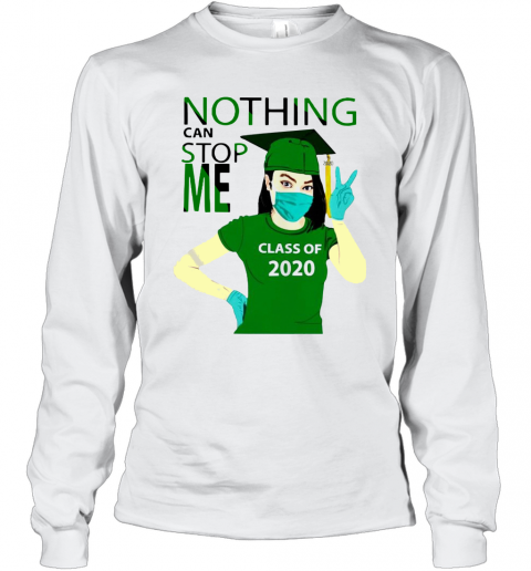 Green Nothing Can Stop Me Class Of 2020 T-Shirt Long Sleeved T-shirt