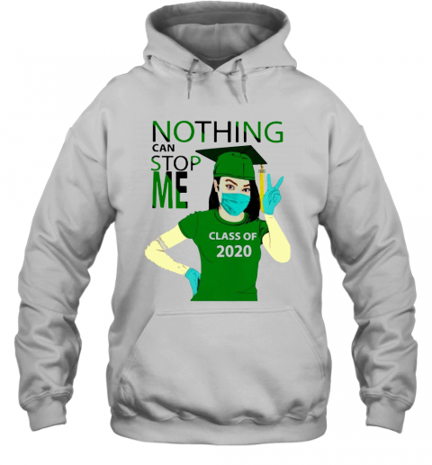 Green Nothing Can Stop Me Class Of 2020 T-Shirt Unisex Hoodie