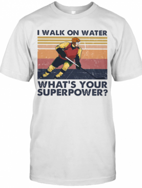 Hockey I Walk On Water What'S Your Superpower Vintage T-Shirt