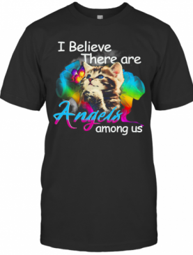 I Believe There Are Angels Among Us T-Shirt
