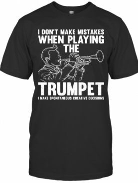 I Don'T Make Mistake When Playing The Trumpet I Make Spontaneous T-Shirt