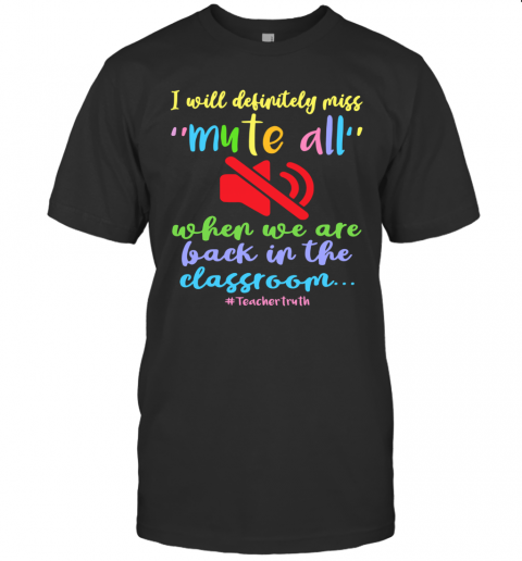 I Will Definitely Miss Mute All When We Are Back In The Classroom T-Shirt Classic Men's T-shirt