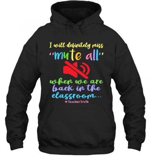 I Will Definitely Miss Mute All When We Are Back In The Classroom T-Shirt Unisex Hoodie