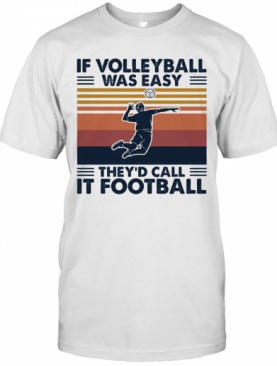 If Volleyball Was Easy They'D Call It Football Vintage T-Shirt