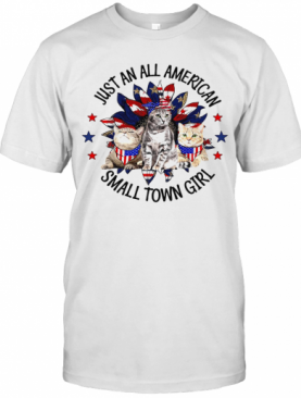 Independence Day Just An All American Small Town Girl Cats T-Shirt
