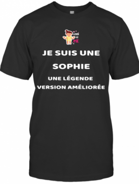 Je Suis Une Sophie Une Legende Version Amelioree T-Shirt