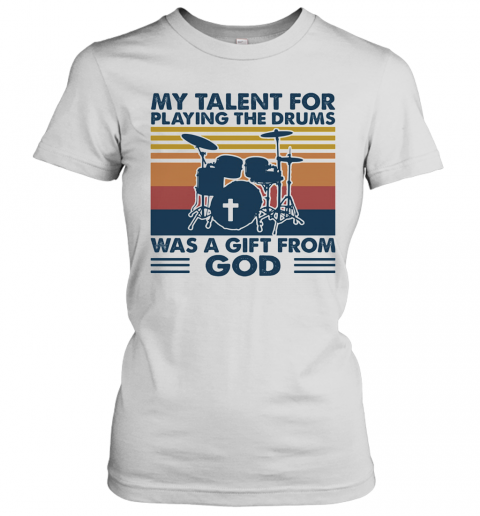 My Talent For Playing The Drums Was A Gift From God Vintage T-Shirt Classic Women's T-shirt