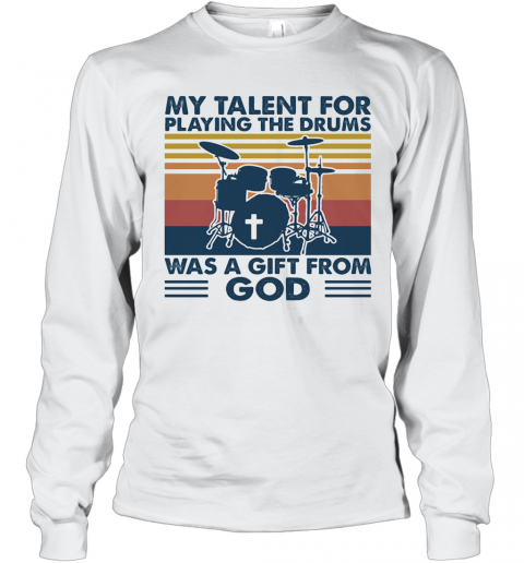 My Talent For Playing The Drums Was A Gift From God Vintage T-Shirt Long Sleeved T-shirt