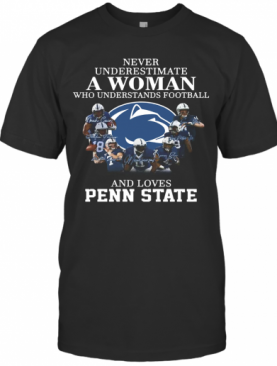 Never Underestimate A Woman Who Understands Football And Loves Penn State T-Shirt