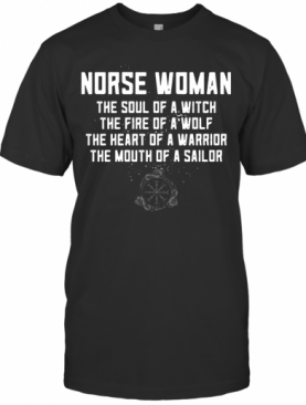 Norse Woman The Soul Of A Witch The Fire Of A Wolf The Heart Of A Warrior T-Shirt