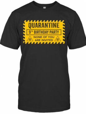 Quarantine 9Th Birthday Party None Of You Are Invited Biohazard Symbol T-Shirt