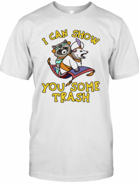 Raccoon And Possum I Can Show You Some Trash T-Shirt