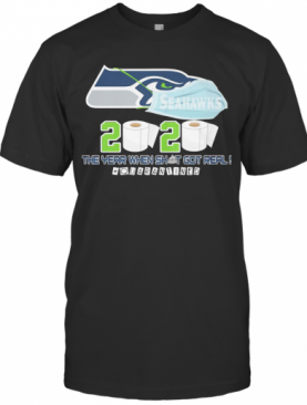 Seattle Seahawks Football 2020 The Year When Shit Got Real Quarantined Toilet Paper Mask Covid 19 T-Shirt