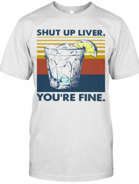 Shut Up Liver You're Fine Vintage T-Shirt