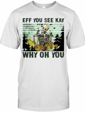 Skull Funny Eff You See Kay Why Oh You Vintage T-Shirt