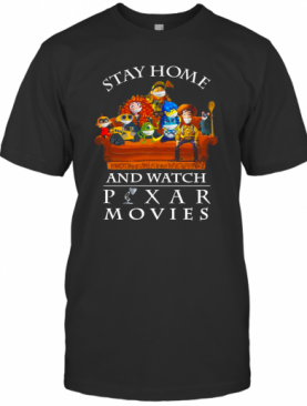 Stay Home And Watch Pixar Movies T-Shirt