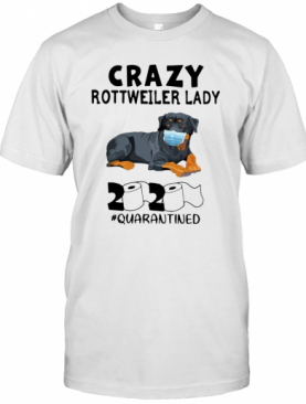 Top Crazy Rottweiler Lady 2020 Toilet Paper Quarantined T-Shirt