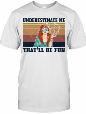 Underestimate Me That'Ll Be Fun Hippie Girl Vintage T-Shirt