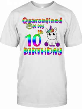 Unicorn Quarantined On My 10Th Birthday T-Shirt