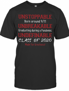 Unstoppable Born Around 9 11 Unbreakable Graduating During A Pandemic Undefinable Class Of 2020 T-Shirt