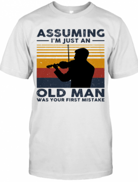 Violinist Assuming I'M Just An Old An Old Man Was Your First Mistake Vintage T-Shirt