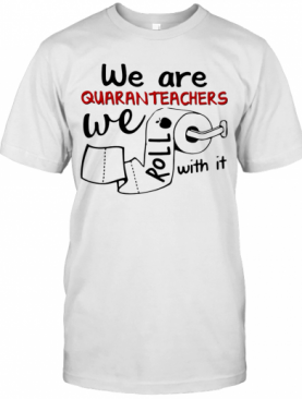 We Are Quaranteachers We Roll With It Toilet Paper T-Shirt