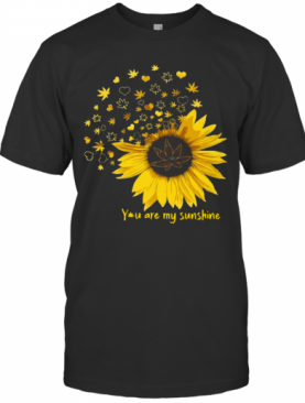 You Are My Sunshine Love Weed T-Shirt