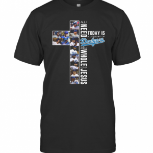 All I Need Today Is A Little Bit Of Dodgers And A Whole Lot Of Jesus T-Shirt Classic Men's T-shirt