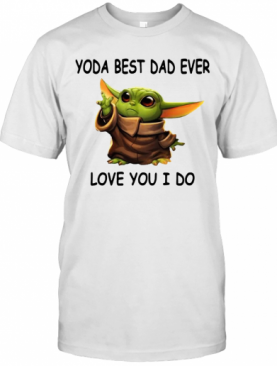 Baby Yoda Best Dad Ever Love You I Do T-Shirt