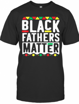 Black Fathers Matter Happy Father'S Day T-Shirt