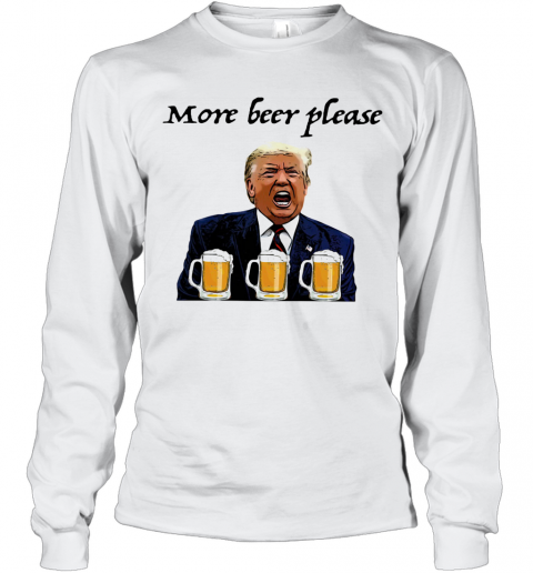 Donald Trump More Beer Please T-Shirt Long Sleeved T-shirt