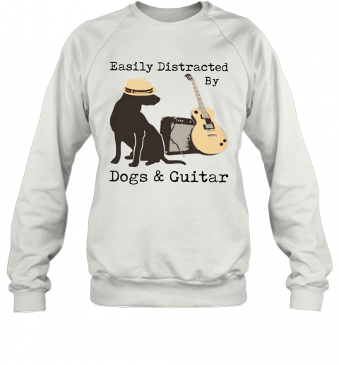 Easily Distracted By Guitar And Dogs T-Shirt Unisex Sweatshirt