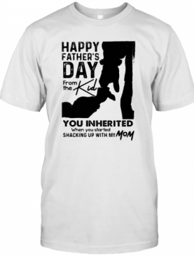 Happy Father'S Day From The Kind You Inherited T-Shirt