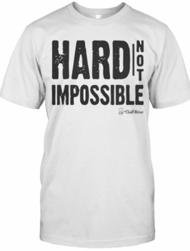 Hard Not Impossible T-Shirt