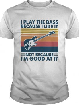 I play bass because I like it not because Im good at it guitar vintage shirt