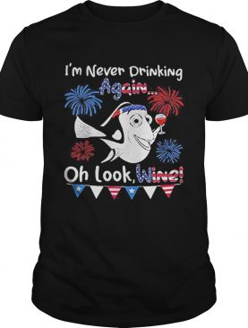 Im never drinking again oh look wine American 4th of july independence day shirt
