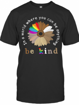In A World Where You Can Be Anything Be Kind Flower Lgbt Juneteenth T-Shirt