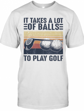 It Takes A Lot Of Balls To Play Golf Vintage Retro T-Shirt