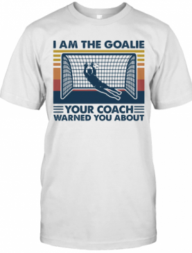 Soccer I Am The Goalie Your Coach Warned You About Vintage Retro T-Shirt
