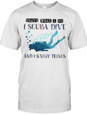 That'S What I Do I Scuba Dive And I Know Things T-Shirt