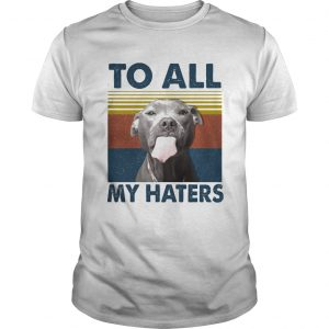 To all my haters Pitbull vintage retro  Unisex