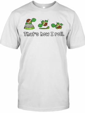 Turtle That's How I Roll T-Shirt