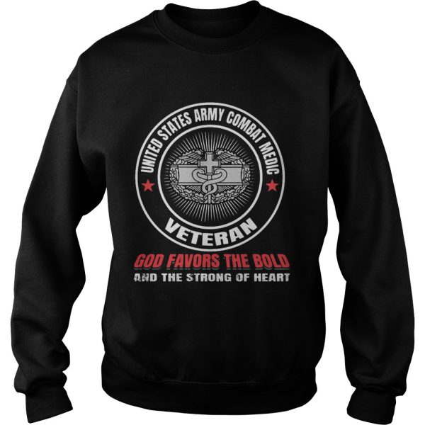 United states army combat medic veteran god favors the bold and the strong of heart  Sweatshirt
