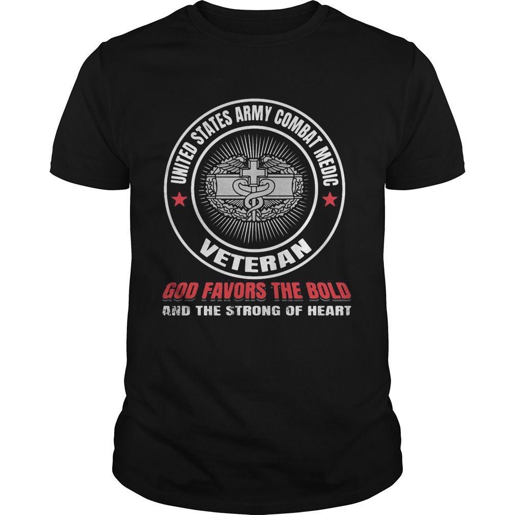 United states army combat medic veteran god favors the bold and the strong of heart  Unisex