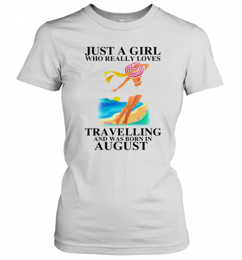 Ust A Girl Who Really Loves Travelling And Was Born In August T-Shirt Classic Women's T-shirt