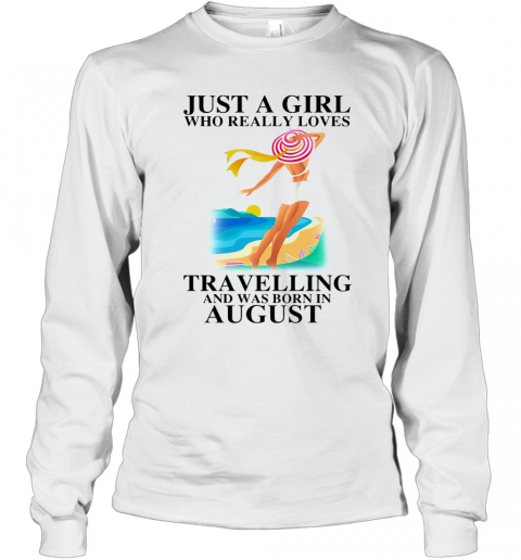 Ust A Girl Who Really Loves Travelling And Was Born In August T-Shirt Long Sleeved T-shirt