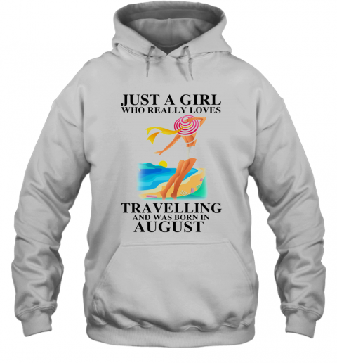 Ust A Girl Who Really Loves Travelling And Was Born In August T-Shirt Unisex Hoodie